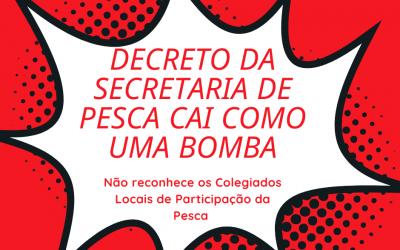 Decreto da Secretaria Nacional de Pesca vem como bomba para os colegiados de participação da pesca no Brasil